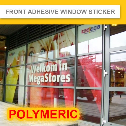 Front Adhesive Window Sticker (Indoor & Outdoor)  Polymeric 5-7 Years